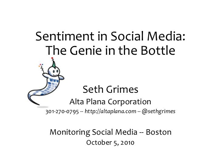 Sentiment in Social Media: The Genie in the Bottle<br />Seth Grimes<br />Alta Plana Corporation<br />301-270-0795 -- http:...