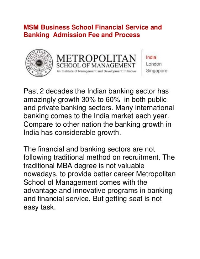 MSM Business School Financial Service andBanking Admission Fee and ProcessPast 2 decades the Indian banking sector hasamaz...