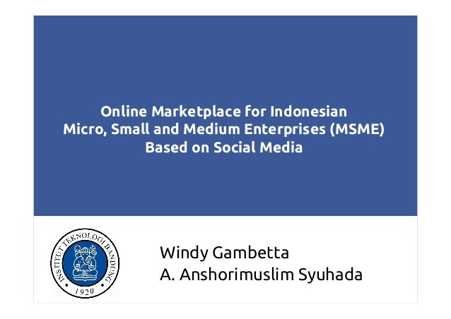 Online Marketplace for Indonesian Micro, Small and Medium Enterprises (MSME) Based on Social Media  Windy Gambetta A. Ansh...