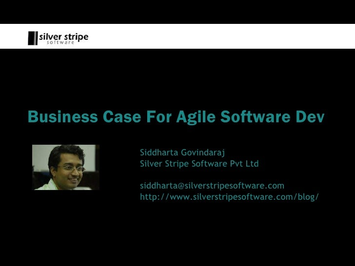 Business Case For Agile Software Dev              Siddharta Govindaraj              Silver Stripe Software Pvt Ltd        ...