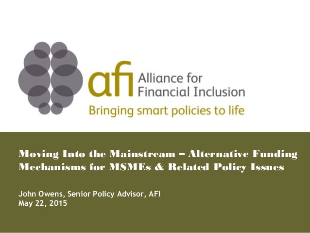Bringing smart policies to life Moving Into the Mainstream – Alternative Funding Mechanisms for MSMEs & Related Policy Iss...