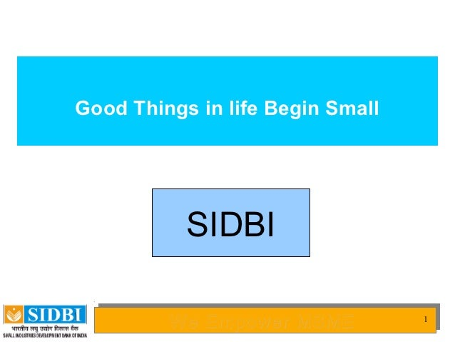 Good Things in life Begin Small           SIDBI         We Empower MSME         We Empower MSME          1