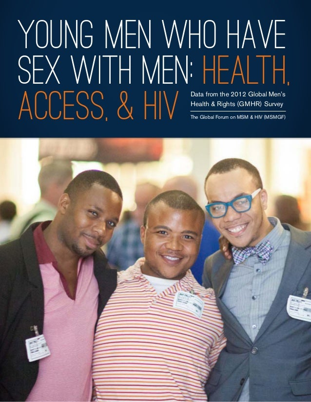 Young Men Who Have Sex with Men: Health, access, & hiv Data from the 2012 Global Men's Health & Rights (GMHR) Survey The G...