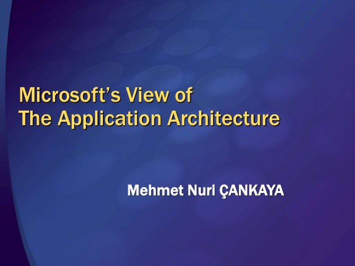 Microsoft's View of The Application Architecture <br />Mehmet Nuri ÇANKAYA<br />