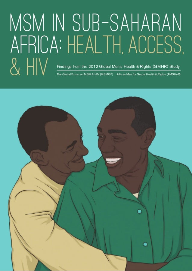 MSM in sub-saharan africa: health, access, & HIV Findings from the 2012 Global Men's Health & Rights (GMHR) Study The Glob...