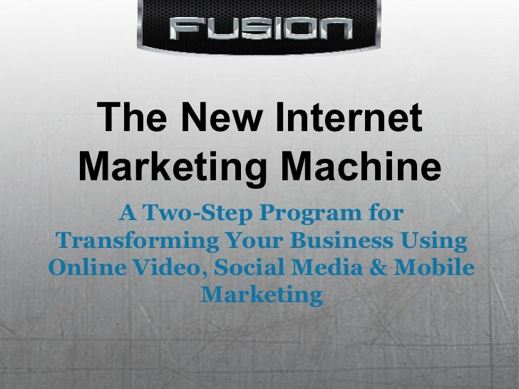 The New Internet Marketing Machine A Two-Step Program for Transforming Your Business Using Online Video, Social Media & Mo...