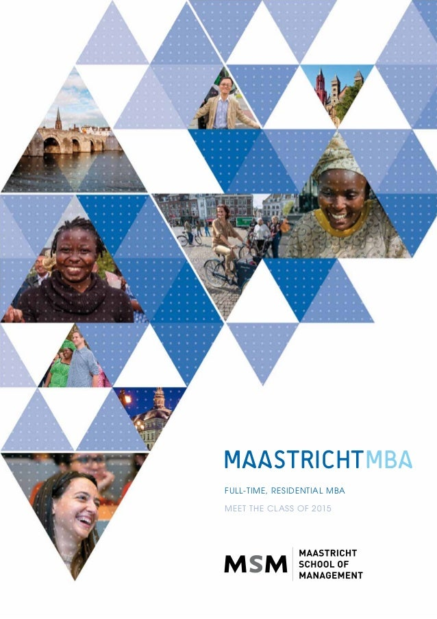 MAASTRICHTMBA  FULL-TIME, RESIDENTIAL MBA  MEET THE CLASS OF 2015