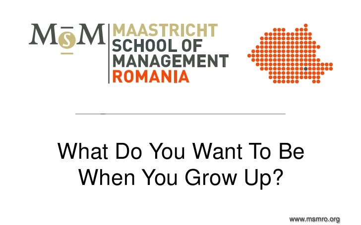 What Do You Want To Be When You Grow Up?                    www.msmro.org