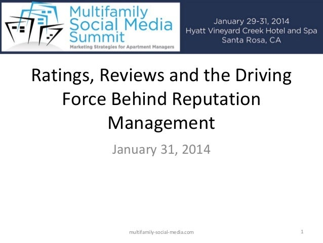 Ratings, Reviews and the Driving Force Behind Reputation Management January 31, 2014  multifamily-social-media.com  1