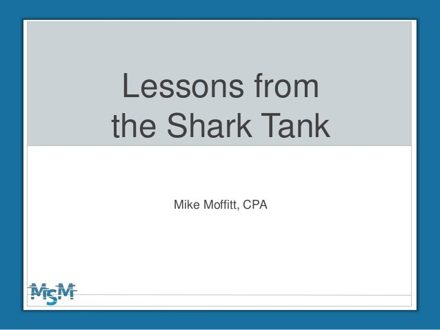 Lessons from the Shark Tank Mike Moffitt, CPA