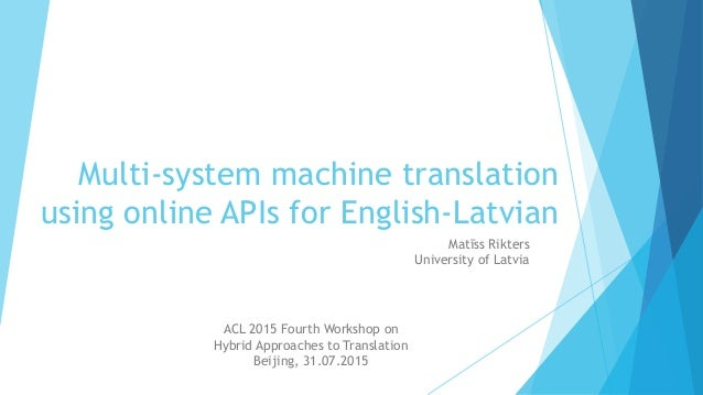 Multi-system machine translation using online APIs for English-Latvian Matīss Rikters University of Latvia ACL 2015 Fourth...
