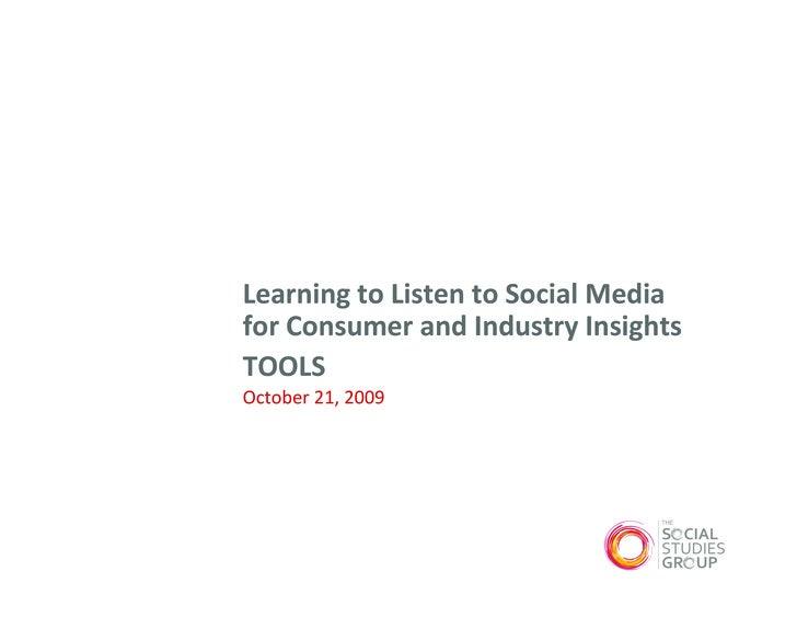 LearningtoListentoSocialMedia forConsumerandIndustryInsights TOOLS October21,2009