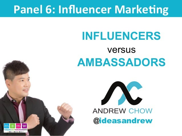 INFLUENCERS versus AMBASSADORS Panel	6:	Influencer	Marke0ng	 @ideasandrew