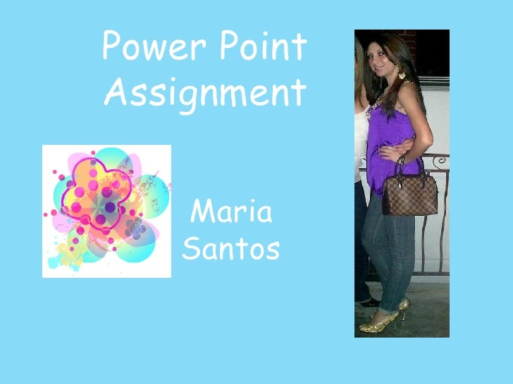 Power Point Assignment Maria Santos