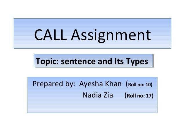 CALL AssignmentCALL AssignmentPrepared by: Ayesha Khan (Roll no: 10)Nadia Zia (Roll no: 17)Prepared by: Ayesha Khan (Roll ...
