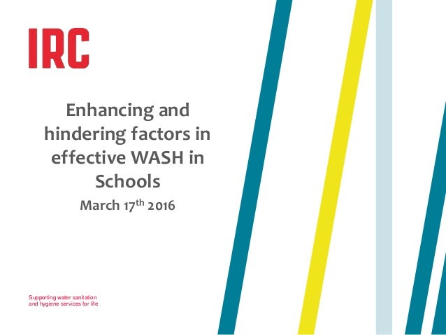 Supporting water sanitation and hygiene services for life Enhancing and hindering factors in effective WASH in Schools Mar...