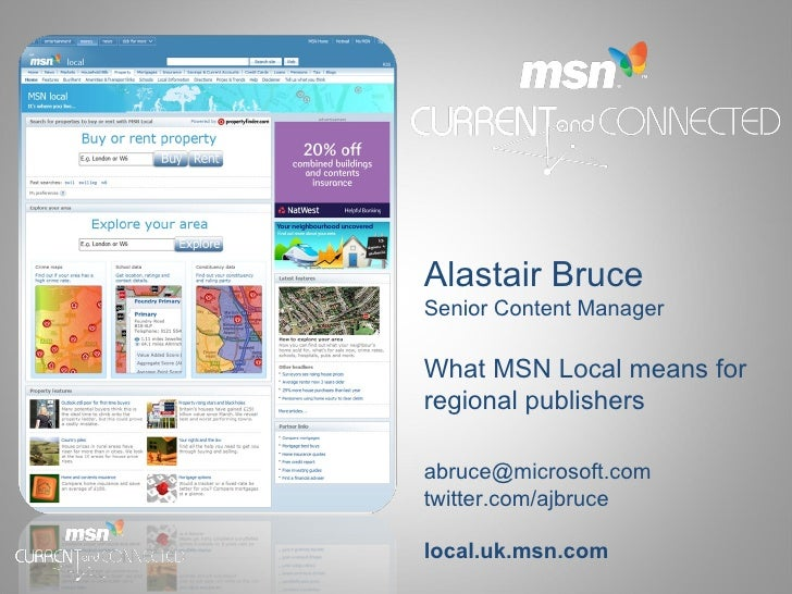 Alastair Bruce Senior Content Manager What MSN Local means for regional publishers [email_address] twitter.com/ajbruce loc...