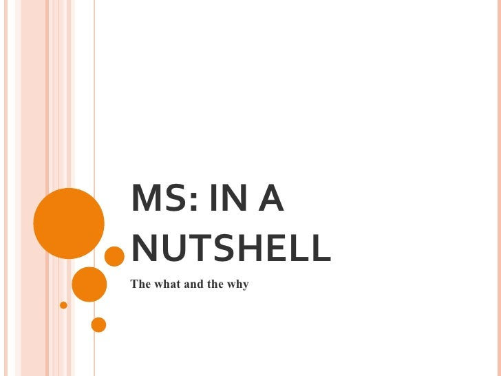 MS: IN A NUTSHELL The what and the why This work is licensed under the Creative Commons Attribution-Noncommercial-No Deriv...