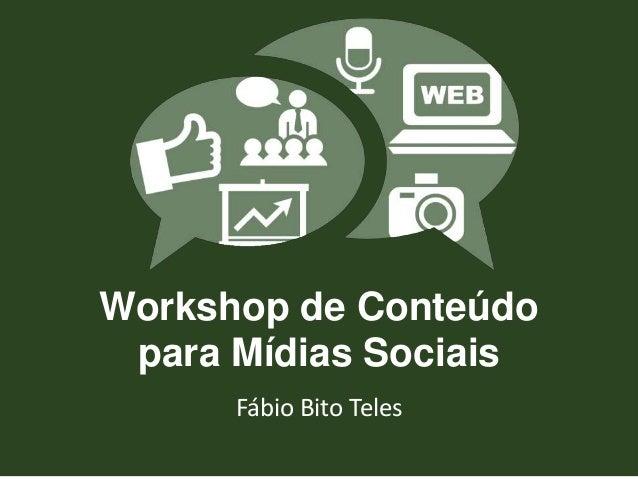 Workshop de Conteúdo  para Mídias Sociais  Fábio Bito Teles