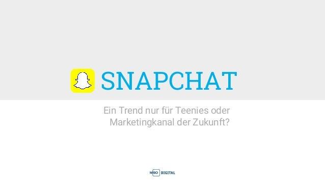 SNAPCHAT Ein Trend nur für Teenies oder Marketingkanal der Zukunft?