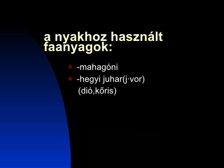 a nyakhoz használt faanyagok: <ul><li>-mahagóni </li></ul><ul><li>-hegyi juhar(jávor) </li></ul><ul><li>(dió,kőris) </li><...