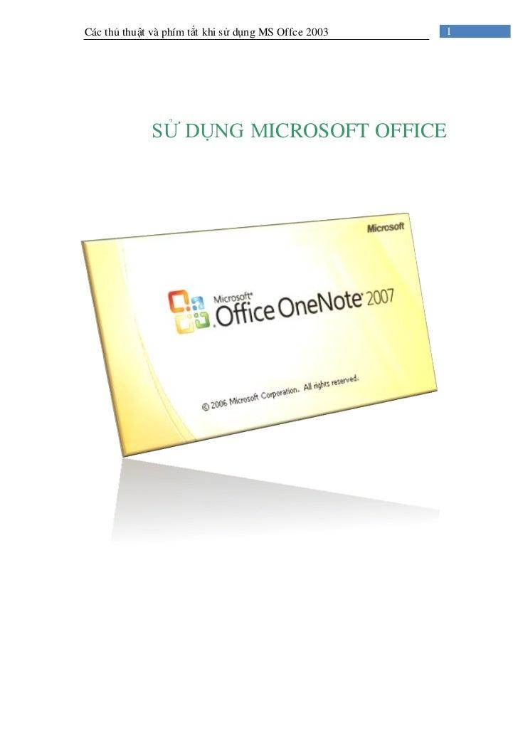 Các thủ thuật và phím tắt khi sử dụng MS Offce 2003   1             SỬ DỤNG MICROSOFT OFFICE
