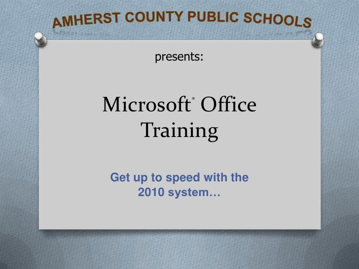 Amherst County Public Schools<br />presents:<br />Microsoft® Office Training<br />Get up to speed with the 2010 system… <b...