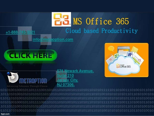 MS Office 365 Cloud based Productivity+1-888-745-3321 info@metaoption.com 574 Newark Avenue, Suite 210 Jersey City, NJ 073...