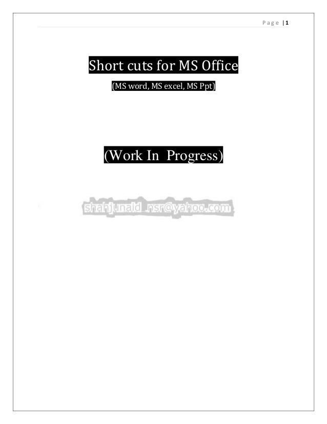 Page |1Short cuts for MS Office   (MS word, MS excel, MS Ppt)  (Work In Progress)