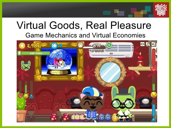 Virtual Goods, Real Pleasure  Game Mechanics and Virtual Economies