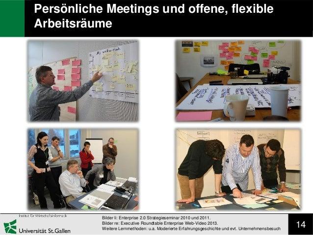 14 Persönliche Meetings und offene, flexible Arbeitsräume Bilder li: Enterprise 2.0 Strategieseminar 2010 und 2011. Bilder...