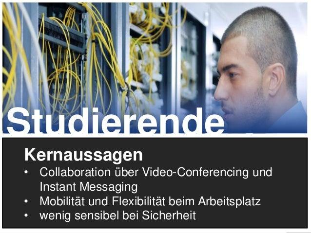 17 Kernaussagen • Collaboration über Video-Conferencing und Instant Messaging • Mobilität und Flexibilität beim Arbeitspla...
