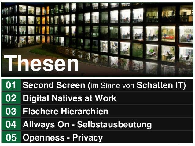 2 Second Screen (im Sinne von Schatten IT)01 Digital Natives at Work02 Flachere Hierarchien03 Allways On - Selbstausbeutun...