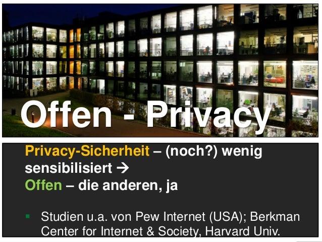 26 Privacy-Sicherheit – (noch?) wenig sensibilisiert  Offen – die anderen, ja  Studien u.a. von Pew Internet (USA); Berk...