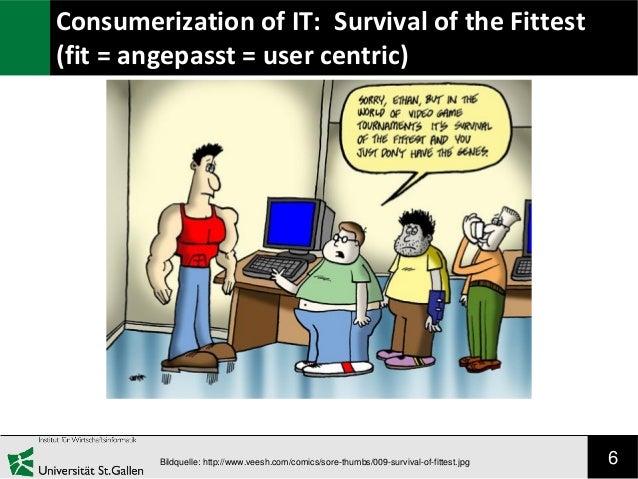 6Bildquelle: http://www.veesh.com/comics/sore-thumbs/009-survival-of-fittest.jpg Consumerization of IT: Survival of the Fi...