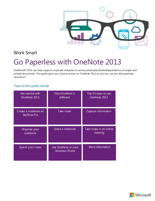 Work Smart Go Paperless with OneNote 2013 OneNote® 2013 can help support corporate initiatives to reduce employee/Studentd...