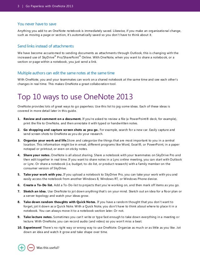 3 | Go Paperless with OneNote 2013 You never have to save Anything you add to an OneNote notebook is immediately saved. Li...