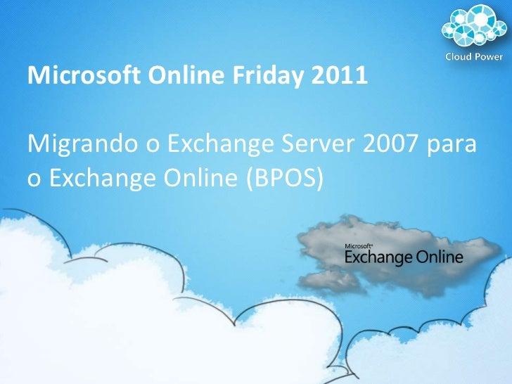 Microsoft Online Friday 2011 Migrando o Exchange Server 2007 para o Exchange Online (BPOS)<br />