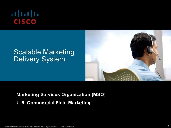 Scalable Marketing Delivery System Marketing Services Organization (MSO) U.S. Commercial Field Marketing