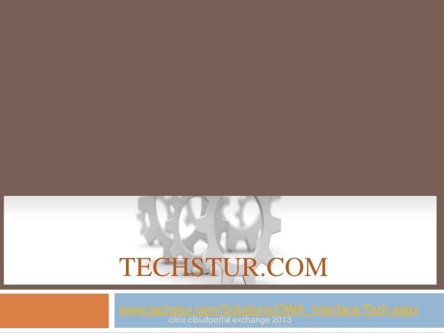 TECHSTUR.COM www.techstur.com/Solutions/OWA_Interface/Tech.aspx citrix cloudportal exchange 2013