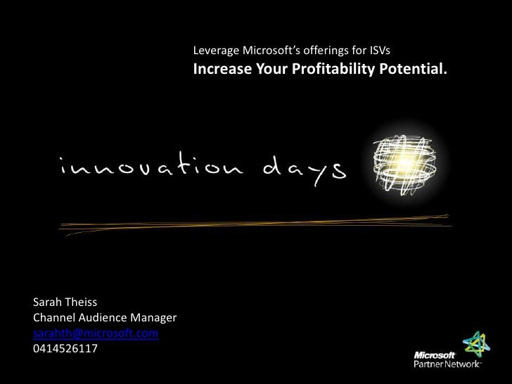 Leverage Microsoft's offerings for ISVs<br />Increase Your Profitability Potential. <br />Sarah Theiss<br />Channel Audien...