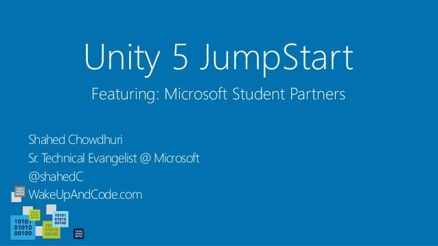 Unity 5 JumpStart Shahed Chowdhuri Sr. Technical Evangelist @ Microsoft @shahedC WakeUpAndCode.com Featuring: Microsoft St...