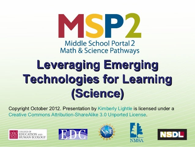 Leveraging Emerging      Technologies for Learning             (Science)Copyright October 2012. Presentation by Kimberly L...