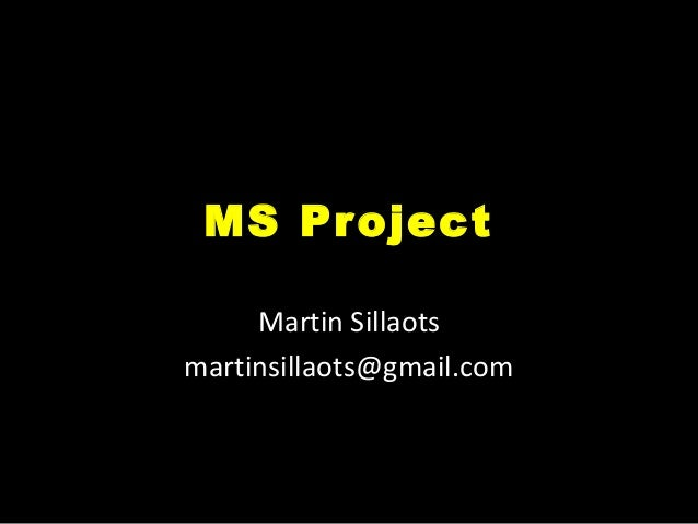 MS Project Martin Sillaots martinsillaots@gmail.com