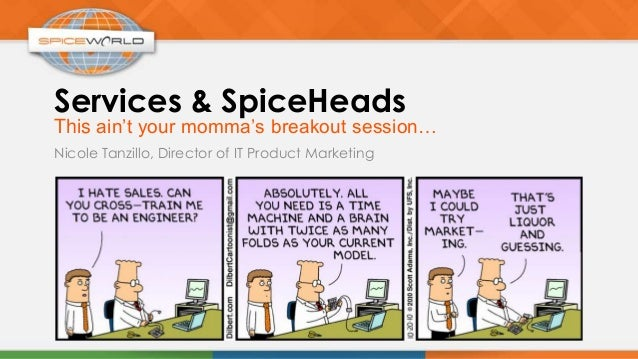 Services & SpiceHeadsThis ain't your momma's breakout session…Nicole Tanzillo, Director of IT Product Marketing