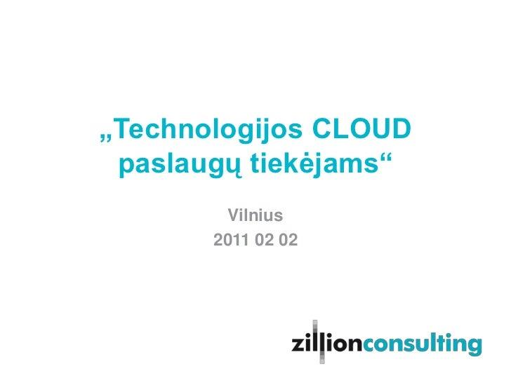 """""""Technologijos CLOUD paslaugų tiekėjams""""<br />Vilnius<br />2011 02 02<br />"""