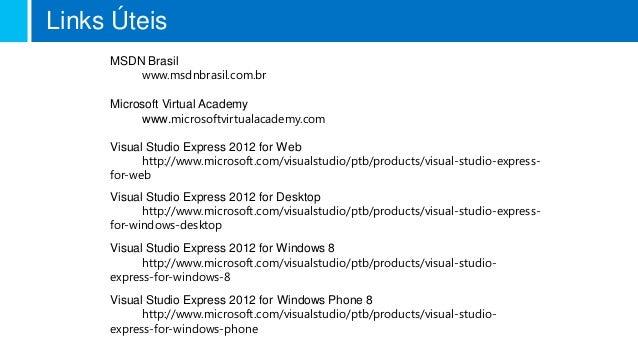 Links Úteis     MSDN Brasil         www.msdnbrasil.com.br     Microsoft Virtual Academy          www.microsoftvirtualacade...