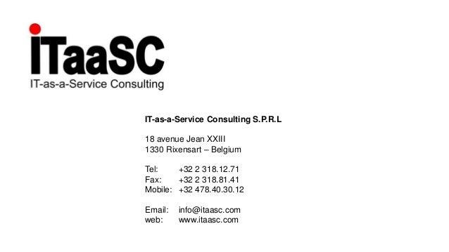 IT-as-a-Service Consulting S.P.R.L 18 avenue Jean XXIII 1330 Rixensart – Belgium Tel: +32 2 318.12.71 Fax: +32 2 318.81.41...