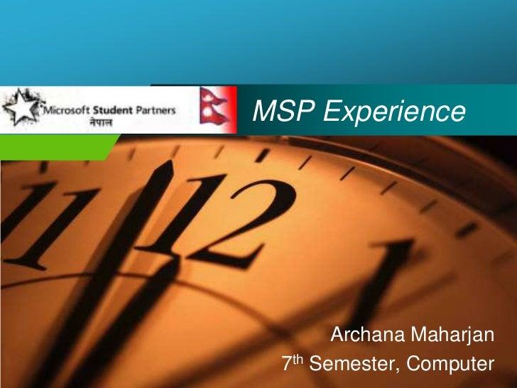 MSP Experience<br />ArchanaMaharjan<br />7th Semester, Computer<br />