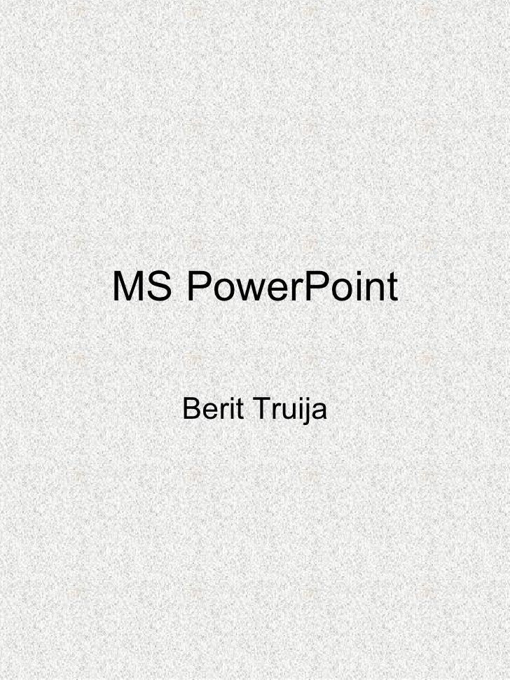 MS PowerPoint Berit Truija